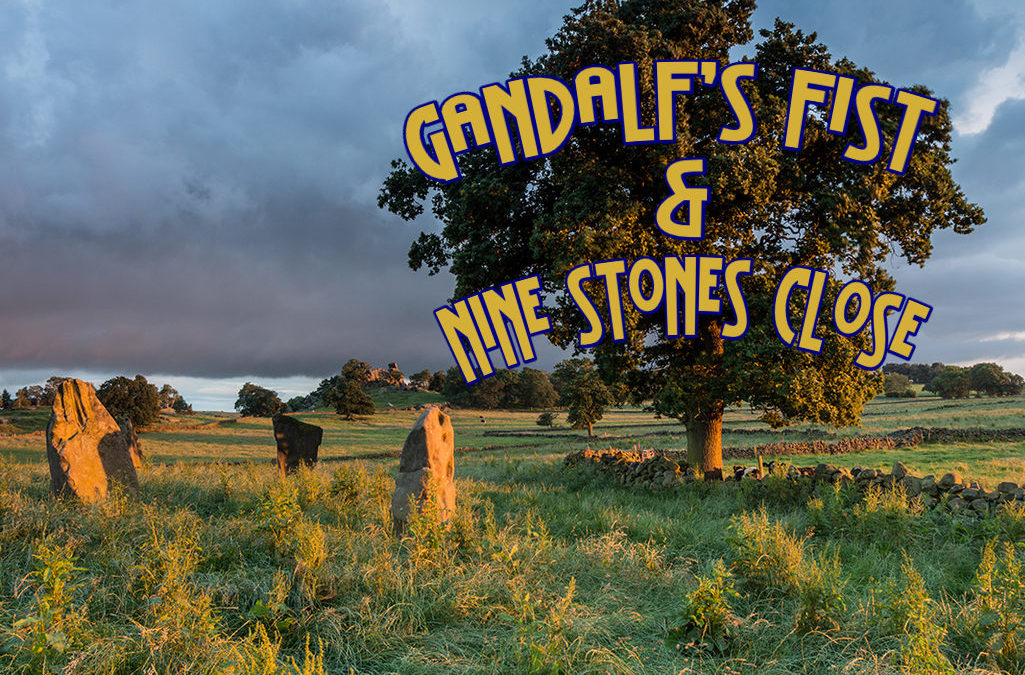 114: Gandalf's Fist & Nine Stones Close